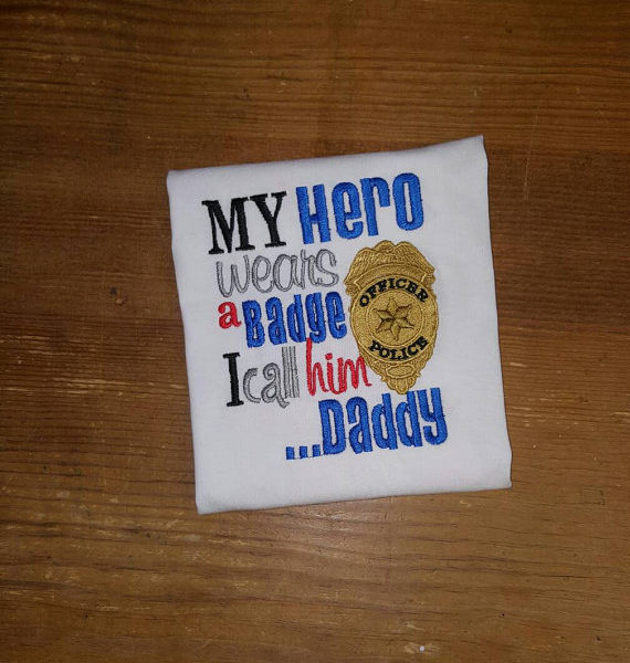 My Hero Wears A Badge I Call Him Daddy Police Officer S Shirt My Dad Is A Police Officer Shirt Embroidered Kid S Shirt Badge Shirt Tshirt Time